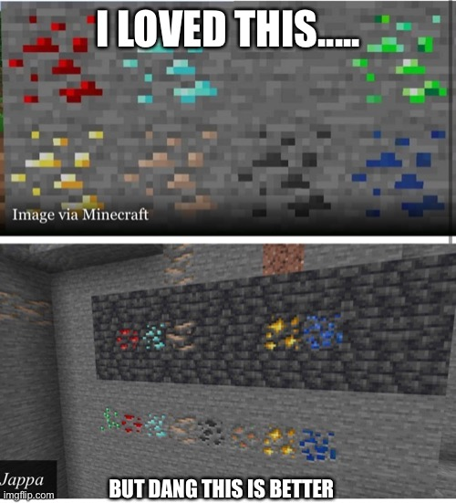 Minecraft ores |  I LOVED THIS..... BUT DANG THIS IS BETTER | image tagged in minecraft,minecrafter,minecraft memes,minecraft steve,but this does put a smile on my face | made w/ Imgflip meme maker