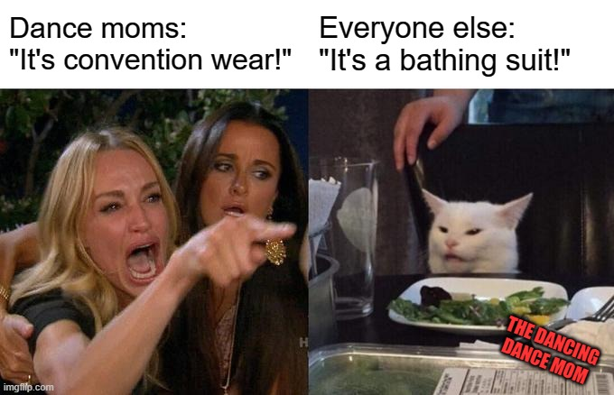 "Dance Convention Wear |  Dance moms:  ""It's convention wear!""; Everyone else: ""It's a bathing suit!""; THE DANCING DANCE MOM 