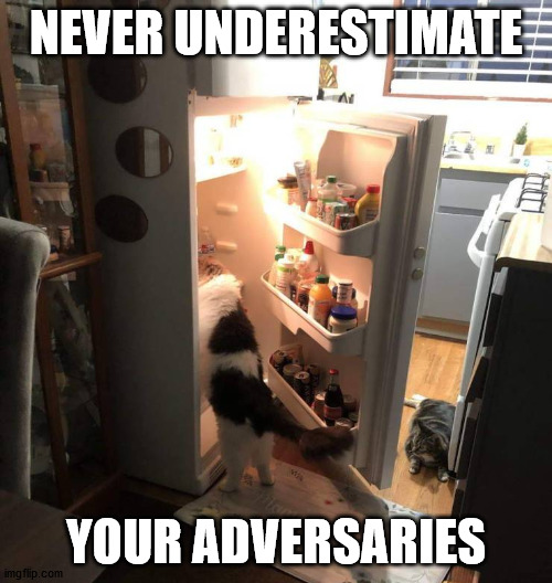 NEVER UNDERESTIMATE; YOUR ADVERSARIES | made w/ Imgflip meme maker