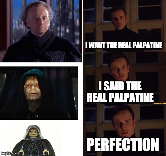 perfection |  I WANT THE REAL PALPATINE; I SAID THE REAL PALPATINE; PERFECTION | image tagged in perfection | made w/ Imgflip meme maker