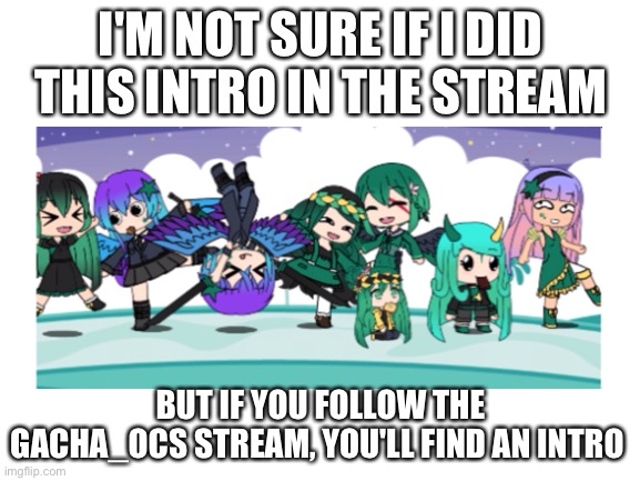 Heads up! |  I'M NOT SURE IF I DID THIS INTRO IN THE STREAM; BUT IF YOU FOLLOW THE GACHA_OCS STREAM, YOU'LL FIND AN INTRO | made w/ Imgflip meme maker
