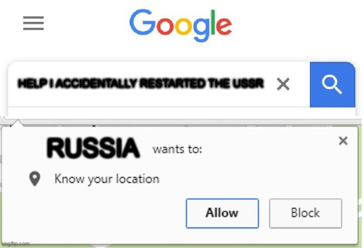 BRUH |  HELP I ACCIDENTALLY RESTARTED THE USSR; RUSSIA | image tagged in wants to know your location | made w/ Imgflip meme maker