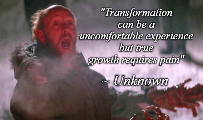 """Transformation can be a uncomfortable experience but true growth requires pain""; ~ Unknown 