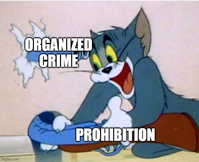 Tom and Jerry |  ORGANIZED CRIME; PROHIBITION | image tagged in tom and jerry | made w/ Imgflip meme maker
