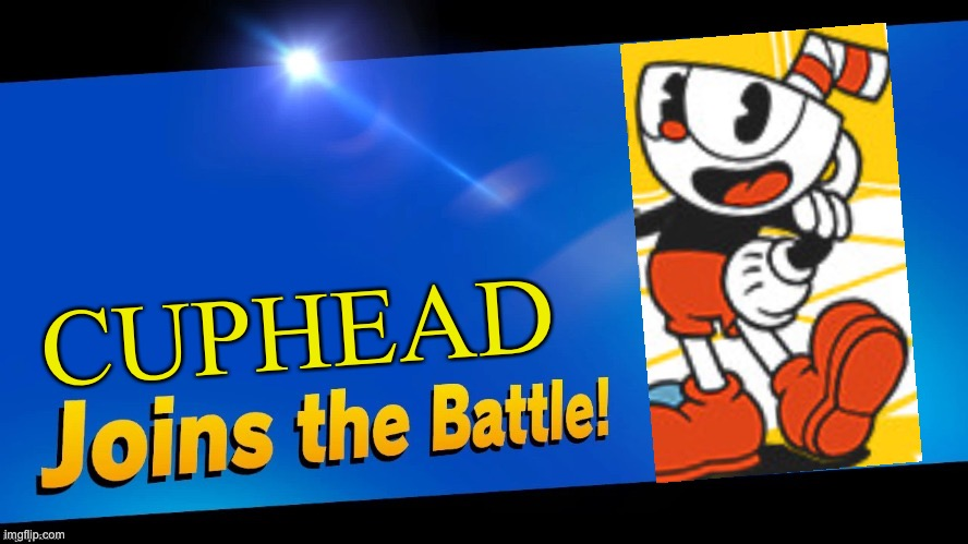 Cuphead joins the battle |  CUPHEAD | image tagged in blank joins the battle,cuphead | made w/ Imgflip meme maker