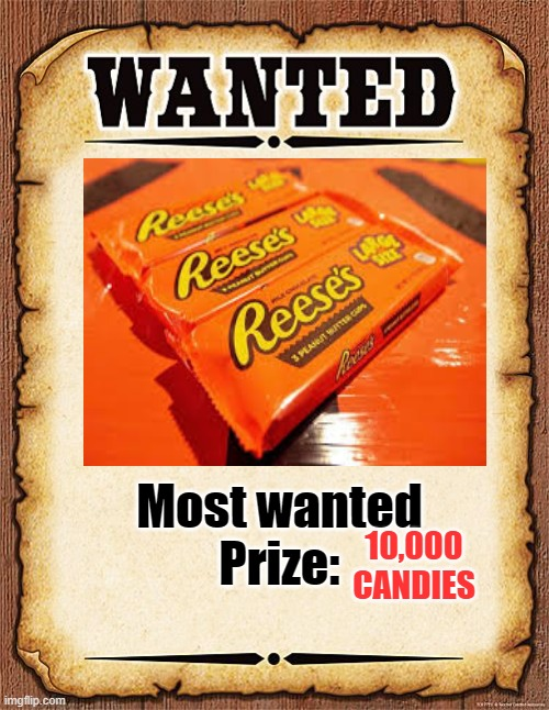 wanted poster |  Most wanted Prize:; 10,000 CANDIES | image tagged in wanted poster | made w/ Imgflip meme maker