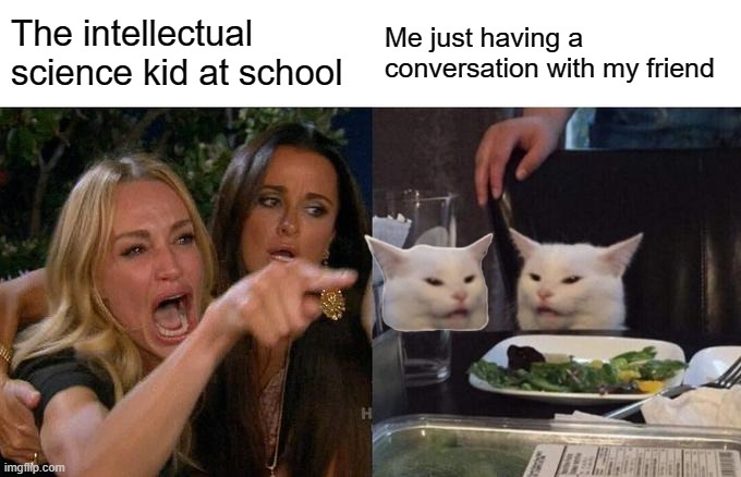 All can relate |  The intellectual science kid at school; Me just having a conversation with my friend | image tagged in relatable | made w/ Imgflip meme maker