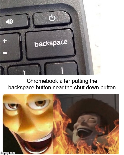 Just imagine making a document, click the backspace and misclick the shut down button... |  Chromebook after putting the backspace button near the shut down button | image tagged in memes,drake hotline bling | made w/ Imgflip meme maker
