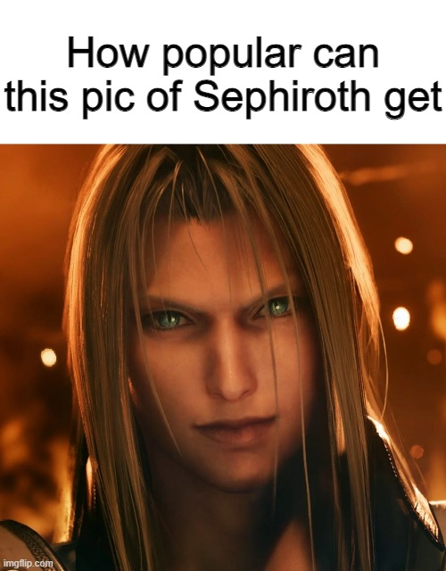 GokuDrip but I made it better |  How popular can this pic of Sephiroth get | image tagged in sephiroth | made w/ Imgflip meme maker