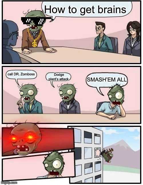 A pvz version of boardroom meeting suggestion meme |  How to get brains; call DR. Zomboss; Dodge plant's attack; SMASH'EM ALL | image tagged in memes,boardroom meeting suggestion,funny,gargantuar,pvz,zombies | made w/ Imgflip meme maker