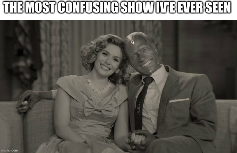 but it's a good show |  THE MOST CONFUSING SHOW IV'E EVER SEEN | image tagged in wandavision | made w/ Imgflip meme maker