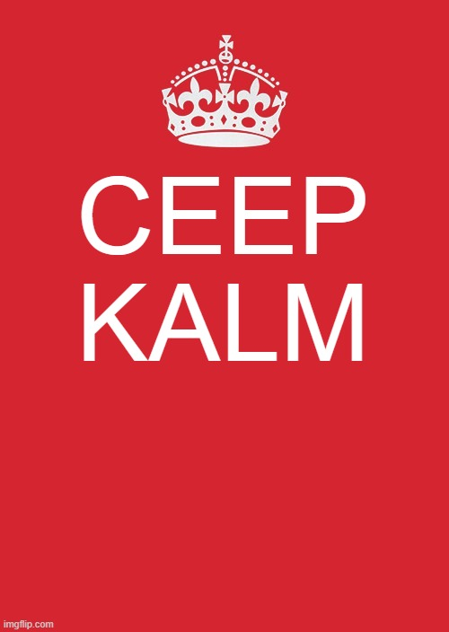CEEP KALM | image tagged in memes,keep calm and carry on red | made w/ Imgflip meme maker