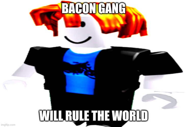 Bacon gang |  BACON GANG; WILL RULE THE WORLD | image tagged in iwanttobebaconcom,i used to rule the world | made w/ Imgflip meme maker
