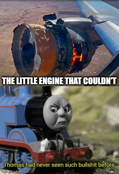 THE LITTLE ENGINE THAT COULDN'T | image tagged in thomas had never seen such bullshit before,memes,boeing 777,pw4000 engine,denver | made w/ Imgflip meme maker