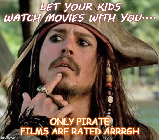 Daily Bad Dad Joke February 22 2021 |  LET YOUR KIDS WATCH MOVIES WITH YOU.... ONLY PIRATE FILMS ARE RATED ARRRGH | image tagged in gives pause pirate | made w/ Imgflip meme maker