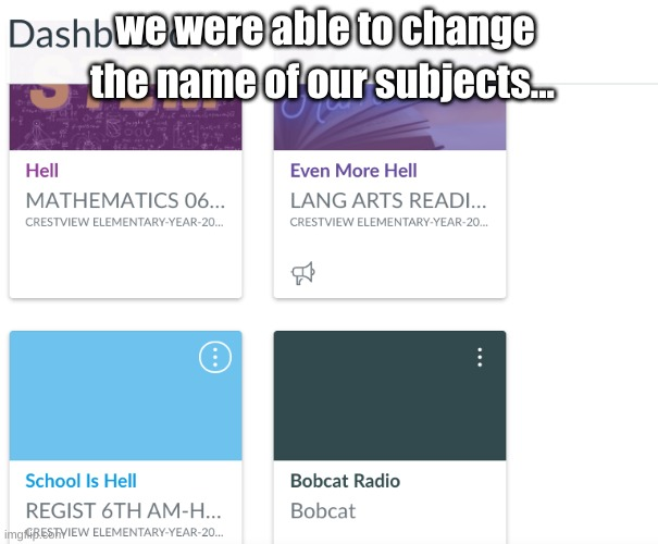 we got to change the name of our subjects... |  we were able to change; the name of our subjects... | image tagged in school,hell,im on fire | made w/ Imgflip meme maker