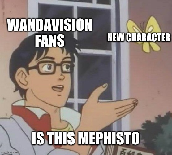 NOT EVERYONE IS MEPHISTO |  WANDAVISION FANS; NEW CHARACTER; IS THIS MEPHISTO | image tagged in memes,is this a pigeon | made w/ Imgflip meme maker