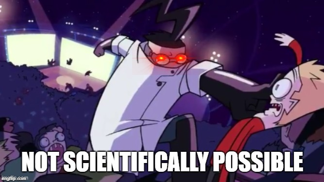 Not Scientifically Possible! | image tagged in not scientifically possible | made w/ Imgflip meme maker