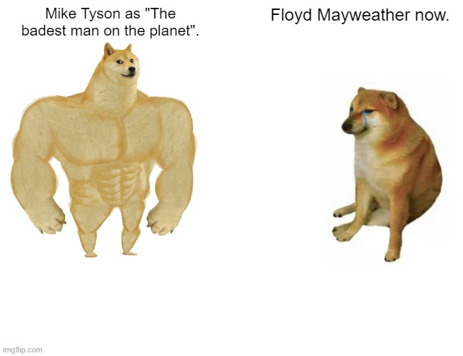 "Even outside his prime he still kicks ass! |  Mike Tyson as ""The badest man on the planet"". Floyd Mayweather now. 