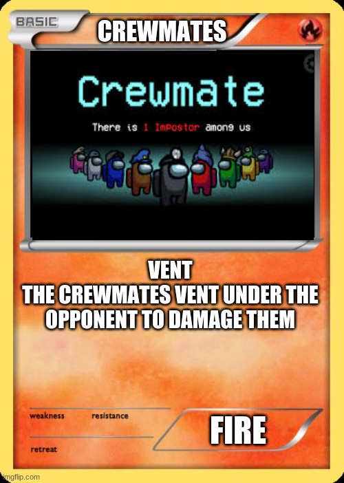 Venting To Pokemon |  CREWMATES; VENT THE CREWMATES VENT UNDER THE OPPONENT TO DAMAGE THEM; FIRE | image tagged in blank pokemon card,there is 1 imposter among us | made w/ Imgflip meme maker