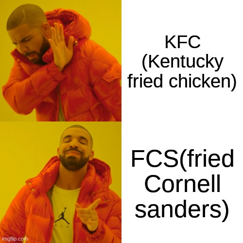 Drake Hotline Bling Meme |  KFC (Kentucky fried chicken); FCS(fried Cornell sanders) | image tagged in memes,drake hotline bling | made w/ Imgflip meme maker