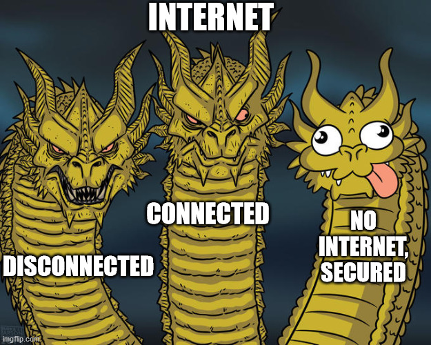 Internet in a nutshell |  INTERNET; CONNECTED; NO INTERNET, SECURED; DISCONNECTED | image tagged in three-headed dragon | made w/ Imgflip meme maker