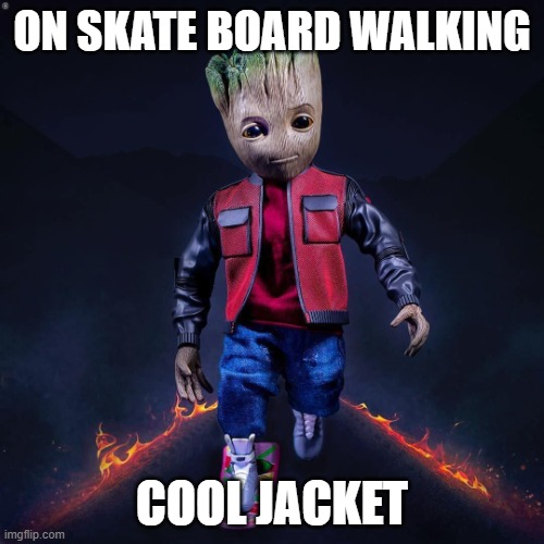 GROOT COOL WALK |  ON SKATE BOARD WALKING; COOL JACKET | image tagged in lookin cool | made w/ Imgflip meme maker