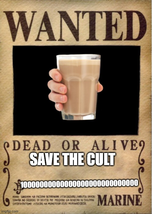 SAVE THE CULT |  SAVE THE CULT; 10000000000000000000000000000 | image tagged in one piece wanted poster template | made w/ Imgflip meme maker