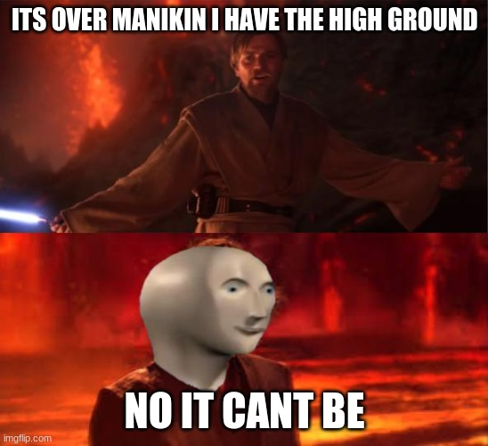ITS OVER MANIKIN I HAVE THE HIGH GROUND; NO IT CANT BE | image tagged in funny,stonks | made w/ Imgflip meme maker