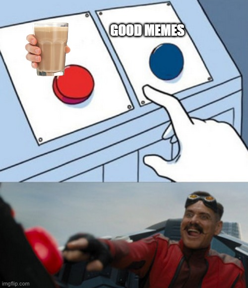 just stop |  GOOD MEMES | image tagged in dr eggman,choccy milk,milk | made w/ Imgflip meme maker
