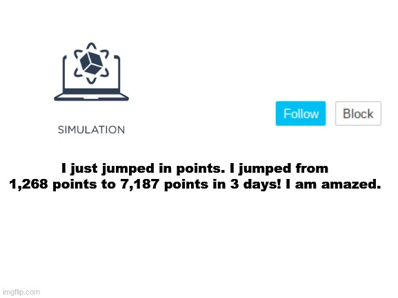 Announcment |  I just jumped in points. I jumped from 1,268 points to 7,187 points in 3 days! I am amazed. | image tagged in simulations announcment template | made w/ Imgflip meme maker