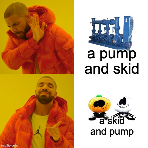 Drake Hotline Bling Meme |  a pump and skid; a skid and pump | image tagged in memes,drake hotline bling,skid and pump,pump and skid,sr pelo | made w/ Imgflip meme maker
