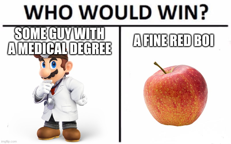 An apple a day keeps the doctor away! |  A FINE RED BOI; SOME GUY WITH A MEDICAL DEGREE | image tagged in memes,who would win,apple,doctor,funny,so true memes | made w/ Imgflip meme maker