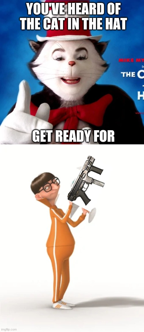 vector with a spectre |  YOU'VE HEARD OF THE CAT IN THE HAT; GET READY FOR | image tagged in vector,gun | made w/ Imgflip meme maker