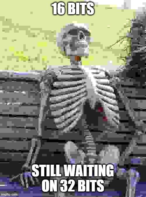 Waiting Skeleton Meme | 16 BITS STILL WAITING ON 32 BITS | image tagged in memes,waiting skeleton | made w/ Imgflip meme maker