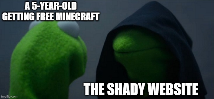 5-Year-Old Getting Free Minecraft |  A 5-YEAR-OLD GETTING FREE MINECRAFT; THE SHADY WEBSITE | image tagged in memes,evil kermit | made w/ Imgflip meme maker