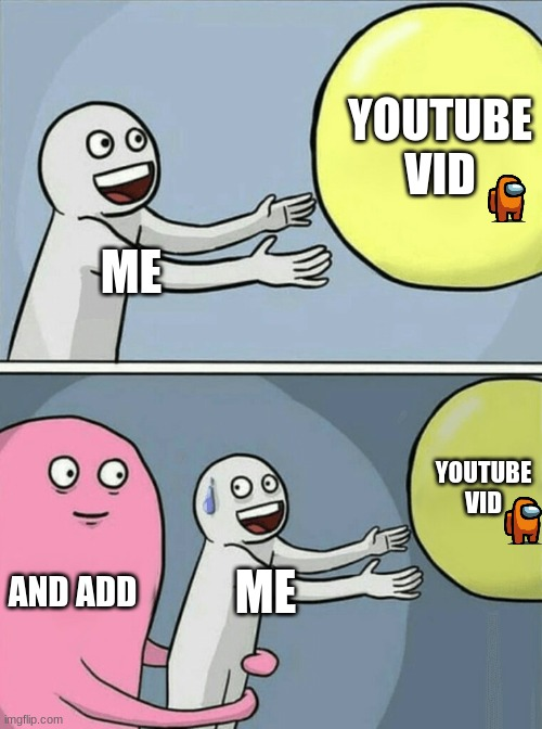 add's be like |  YOUTUBE VID; ME; YOUTUBE VID; AND ADD; ME | image tagged in memes,running away balloon | made w/ Imgflip meme maker