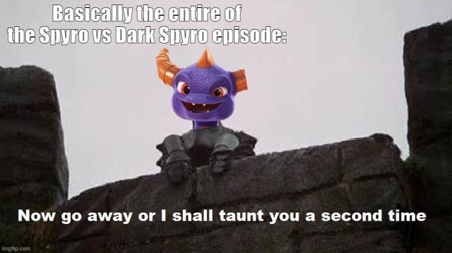 The Taunting Frenchman |  Basically the entire of the Spyro vs Dark Spyro episode: | image tagged in the taunting frenchman | made w/ Imgflip meme maker