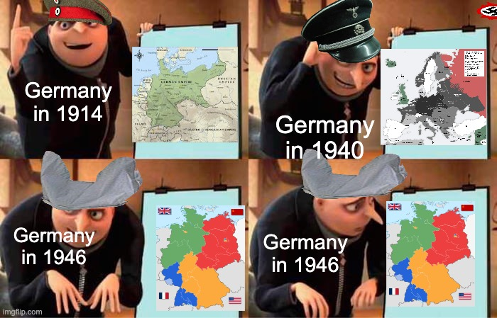 Gru's Plan |  Germany in 1914; Germany in 1940; Germany in 1946; Germany in 1946 | image tagged in memes,gru's plan | made w/ Imgflip meme maker