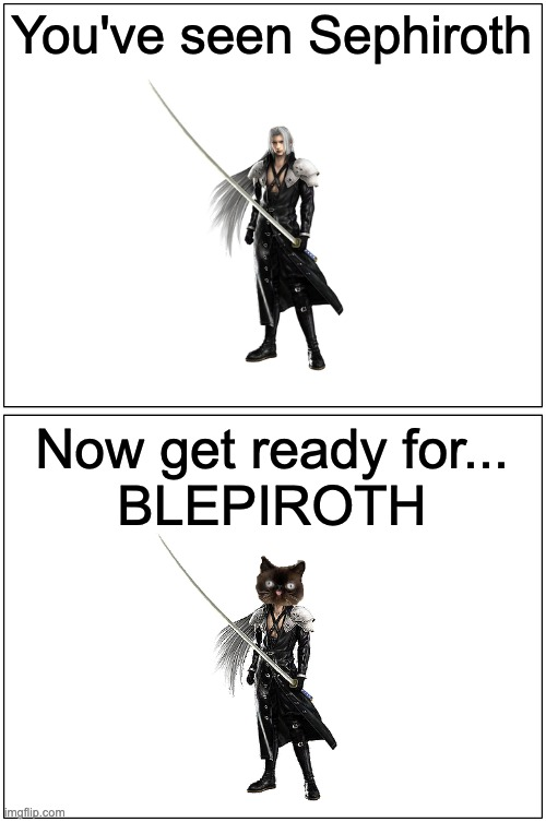 BLEPIROTH |  You've seen Sephiroth; Now get ready for... BLEPIROTH | image tagged in memes,blank comic panel 1x2 | made w/ Imgflip meme maker
