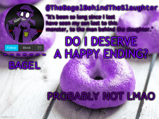 :| |  DO I DESERVE A HAPPY ENDING? PROBABLY NOT LMAO | image tagged in announcement thingy new | made w/ Imgflip meme maker