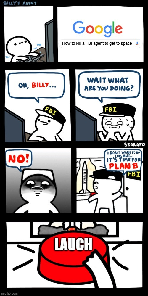 Billy |  How to kill a FBI agent to get to space; LAUCH | image tagged in billy s fbi agent plan b | made w/ Imgflip meme maker
