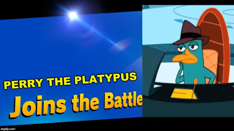 Blank Joins the battle | PERRY THE PLATYPUS | image tagged in blank joins the battle | made w/ Imgflip meme maker