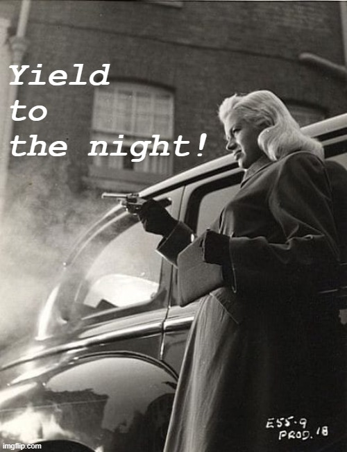 Diana Dors Yield to the night 1956 |  Yield to the night! | image tagged in diana dors yield to the night 1956 | made w/ Imgflip meme maker