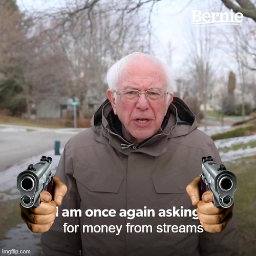 you just got coconut malled |  for money from streams | image tagged in memes,bernie i am once again asking for your support | made w/ Imgflip meme maker