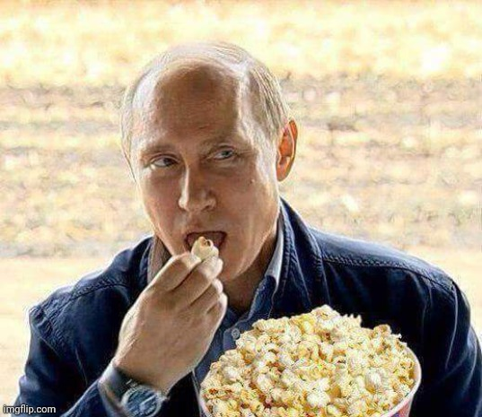 image tagged in putin popcorn | made w/ Imgflip meme maker