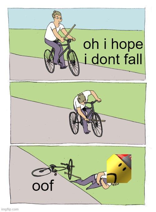 roblox |  oh i hope i dont fall; oof | image tagged in memes,bike fall,roblox | made w/ Imgflip meme maker