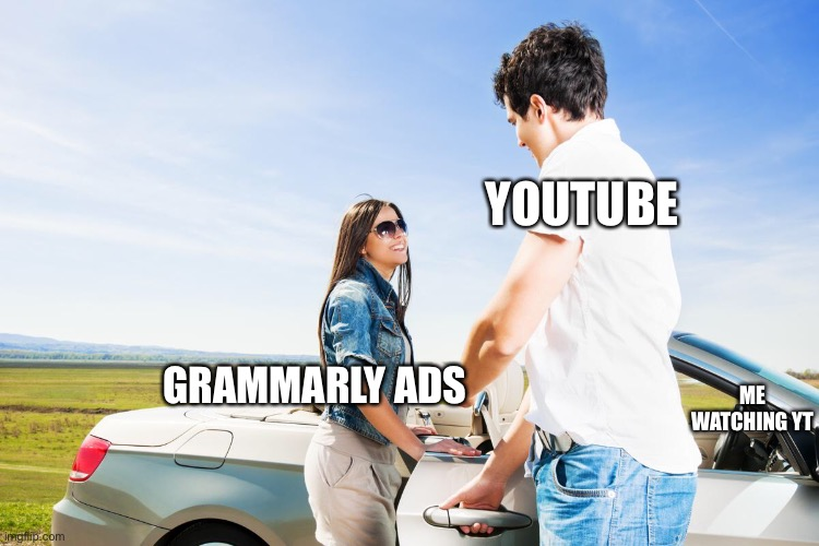 Facts |  YOUTUBE; ME WATCHING YT; GRAMMARLY ADS | image tagged in grammarly,youtube | made w/ Imgflip meme maker
