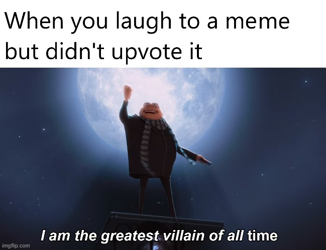 *evil laugh* | image tagged in memes,i am the greatest villain of all time,funny memes,upvote,gifs,oh wow are you actually reading these tags | made w/ Imgflip meme maker