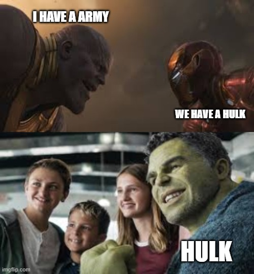 endgame bluffs |  I HAVE A ARMY; WE HAVE A HULK; HULK | image tagged in iron man,thanos,smart hulk | made w/ Imgflip meme maker